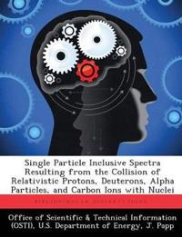 Single Particle Inclusive Spectra Resulting from the Collision of Relativistic Protons, Deuterons, Alpha Particles, and Carbon Ions with Nuclei