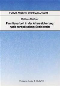 Familienarbeit in Der Alterssicherung Nach Europaischem Sozialrecht