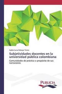 Subjetividades Docentes En La Universidad Publica Colombiana