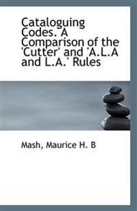 Cataloguing Codes: A Comparison of the Cutter and A.L.A and L.A. Rules