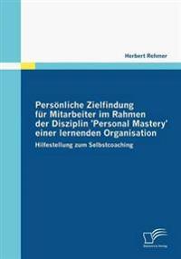 Persönliche Zielfindung Für Mitarbeiter Im Rahmen Der Disziplin 'personal Mastery' Einer Lernenden Organisation