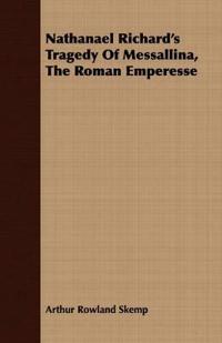 Nathanael Richard's Tragedy of Messallina, the Roman Emperesse