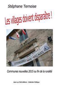 Les Villages Doivent Disparaître !: Communes Nouvelles 2015 Ou Fin de la Ruralité