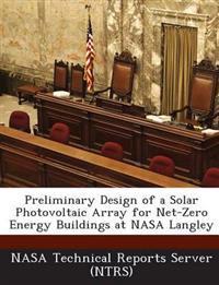 Preliminary Design of a Solar Photovoltaic Array for Net-Zero Energy Buildings at NASA Langley