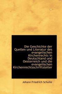 Die Geschichte Der Quellen Und Literatur Des Evangelischen Kirchenrechts in Deutschland Und Oesterre