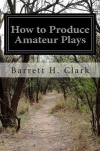 How to Produce Amateur Plays
