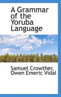 A Grammar of the Yoruba Language