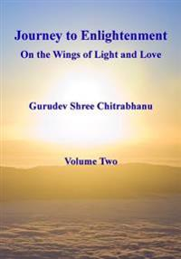 Journey to Enlightenment: On Wings of Light and Love: Volume Two
