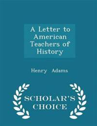 A Letter to American Teachers of History - Scholar's Choice Edition