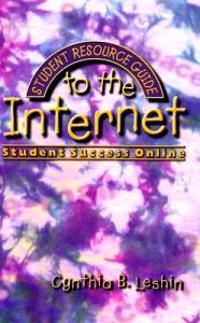 Student Resource Guide to the Internet: Student Success On-Line
