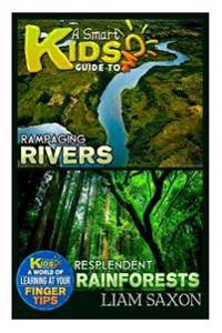 A Smart Kids Guide to Rampaging Rivers and Resplendent Rainforests: A World of Learning at Your Fingertips