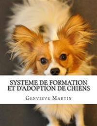 Systeme de Formation Et D'Adoption de Chiens: Le Systeme de Formation Et D'Adoption de Chiens Est Flambant Neuf Cours de Formation Cree Par Experts Ch