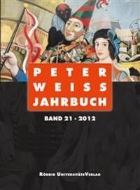 Peter Weiss Jahrbuch für Literatur, Kunst und Politik im 20. und 21. Jahrhundert. Band 21 (2012)