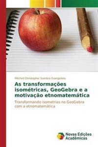 As Transformacoes Isometricas, Geogebra E a Motivacao Etnomatematica