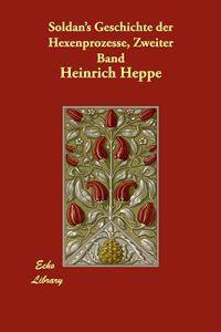 Soldan's Geschichte Der Hexenprozesse, Zweiter Band