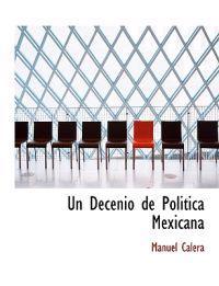 Un Decenio de Politica Mexicana