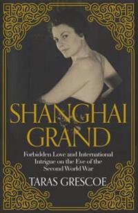 Shanghai grand - forbidden love and international intrigue on the eve of th