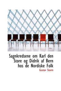 Sagnkredsene Om Karl Den Store Og Didrik AF Bern Hos de Nordiske Folk