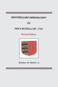 Montbeliard Immigration to Nova Scotia, 1749-1752. Revised Edition