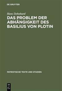 Das Problem Der Abh ngigkeit Des Basilius Von Plotin
