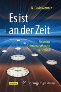 Es Ist an Der Zeit: Einsteins Relativitatstheorie Verstehen