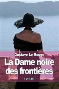 La Dame Noire Des Frontieres: Les Aventures de Robert Delangle, Correspondant de Guerre