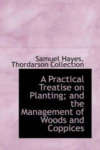A Practical Treatise on Planting and the Management of Woods and Coppices