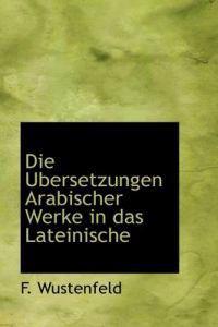 Die Ubersetzungen Arabischer Werke in Das Lateinische