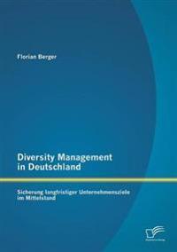 Diversity Management in Deutschland: Sicherung Langfristiger Unternehmensziele Im Mittelstand