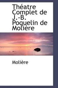 Theatre Complet De J.-b. Poquelin De Moliere