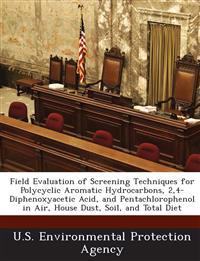 Field Evaluation of Screening Techniques for Polycyclic Aromatic Hydrocarbons, 2,4-Diphenoxyacetic Acid, and Pentachlorophenol in Air, House Dust, Soil, and Total Diet