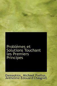 Problemes Et Solutions Touchant Les Premiers Principes