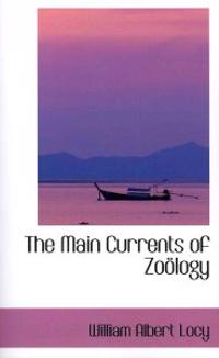 The Main Currents of Zoology