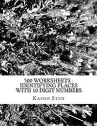 500 Worksheets - Identifying Places with 10 Digit Numbers: Math Practice Workbook