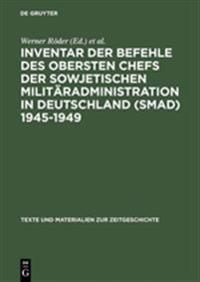 Inventar Der Befehle Des Obersten Chefs Der Sowjetischen Milit radministration in Deutschland (Smad) 1945-1949