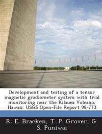 Development and Testing of a Tensor Magnetic Gradiometer System with Trial Monitoring Near the Kilauea Volcano, Hawaii