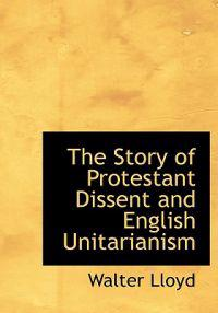 The Story of Protestant Dissent and English Unitarianism