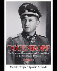 Totenkopf, Volume 1: The Structure, Development and Personalities of the 3.SS-Panzer-Division