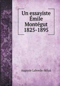 Un Essayiste Emile Montegut 1825-1895