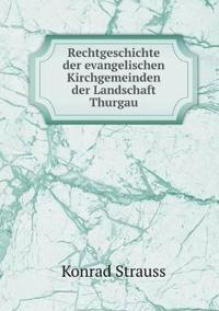 Rechtgeschichte Der Evangelischen Kirchgemeinden Der Landschaft Thurgau