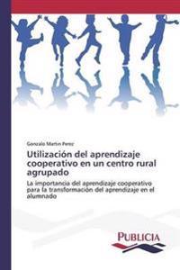 Utilizacion del Aprendizaje Cooperativo En Un Centro Rural Agrupado