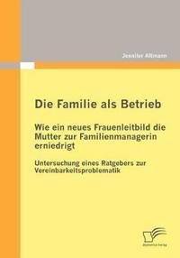 Die Familie Als Betrieb-Wie Ein Neues Frauenleitbild Die Mutter Zur Familienmanagerin Erniedrigt