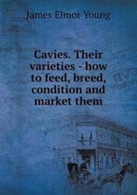 Cavies. Their Varieties - How to Feed, Breed, Condition and Market Them