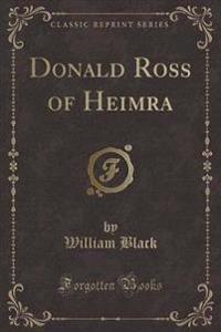 Donald Ross of Heimra (Classic Reprint)