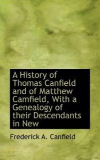 A History of Thomas Canfield and of Matthew Camfield, with a Genealogy of Their Descendants in New