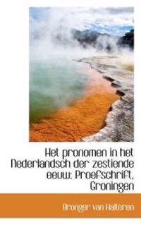 Het Pronomen in Het Nederlandsch Der Zestiende Eeuw