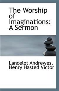 The Worship of Imaginations: A Sermon