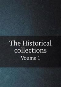 The Historical Collections Voume 1
