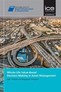 Whole-Life Value-Based Decision-Making in Asset Management