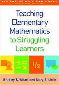 Teaching Elementary Mathematics to Struggling Learners